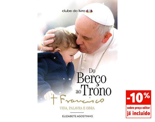 LIVRO DO BERÇO AO TRONO:PAPA F RANCISCO-VIDA PAL.OBRA/E.AGOST image number 0